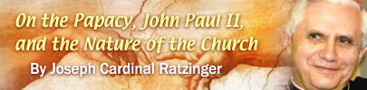 On the Papacy, John Paul II, and the Nature of the Church